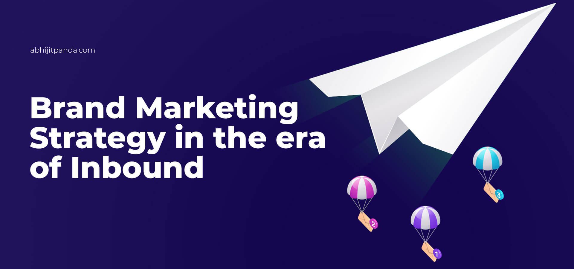 Brand Marketing Strategy in the era of Inbound