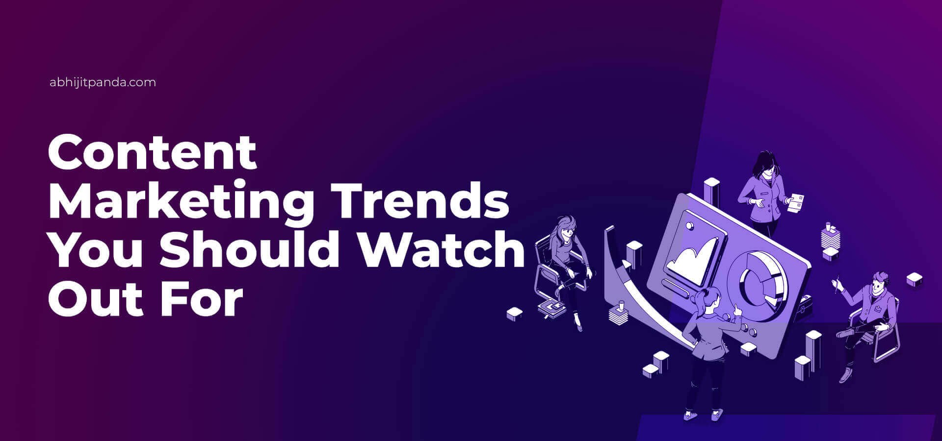 Content Marketing Trends You Should Watch out for