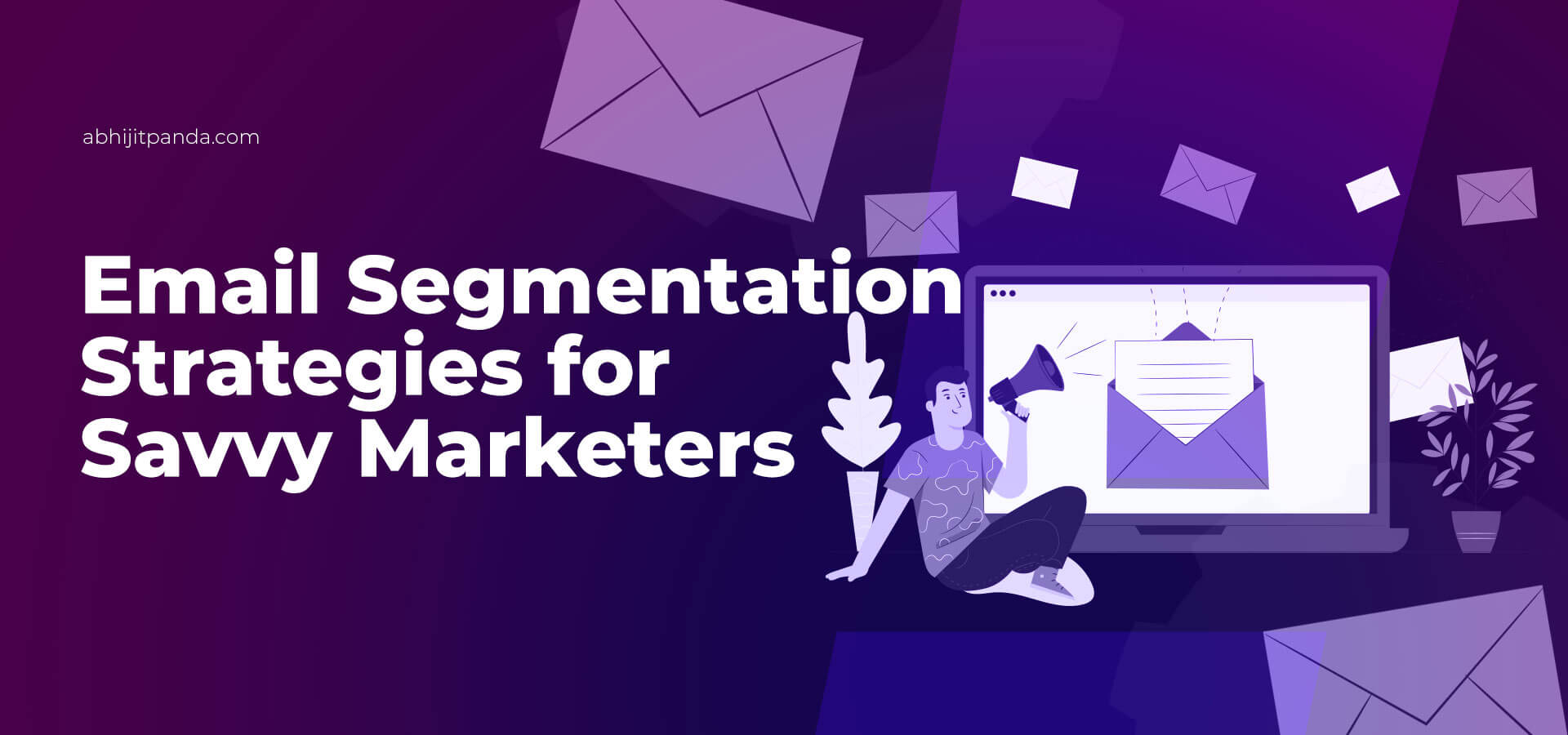 Email Segmentation Strategies for Savvy Marketers